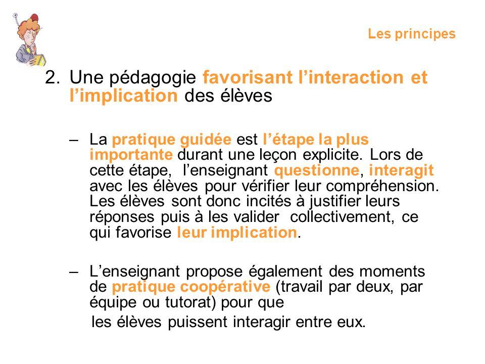 2.Une pédagogie favorisant linteraction et limplication des élèves –La pratique guidée est létape la plus importante durant une leçon explicite. Lors