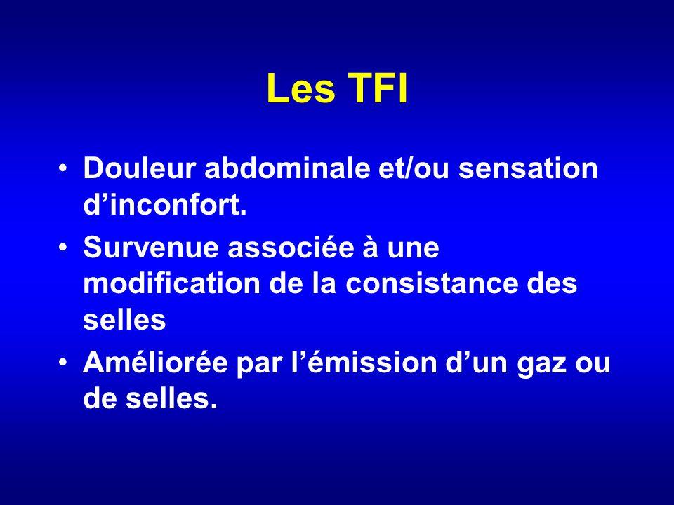 Les TFI Douleur abdominale et/ou sensation dinconfort. Survenue associée à une modification de la consistance des selles Améliorée par lémission dun g