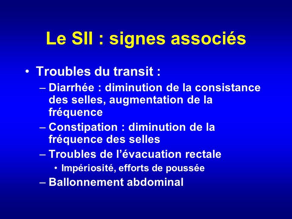 Le SII : signes associés Troubles du transit : –Diarrhée : diminution de la consistance des selles, augmentation de la fréquence –Constipation : dimin