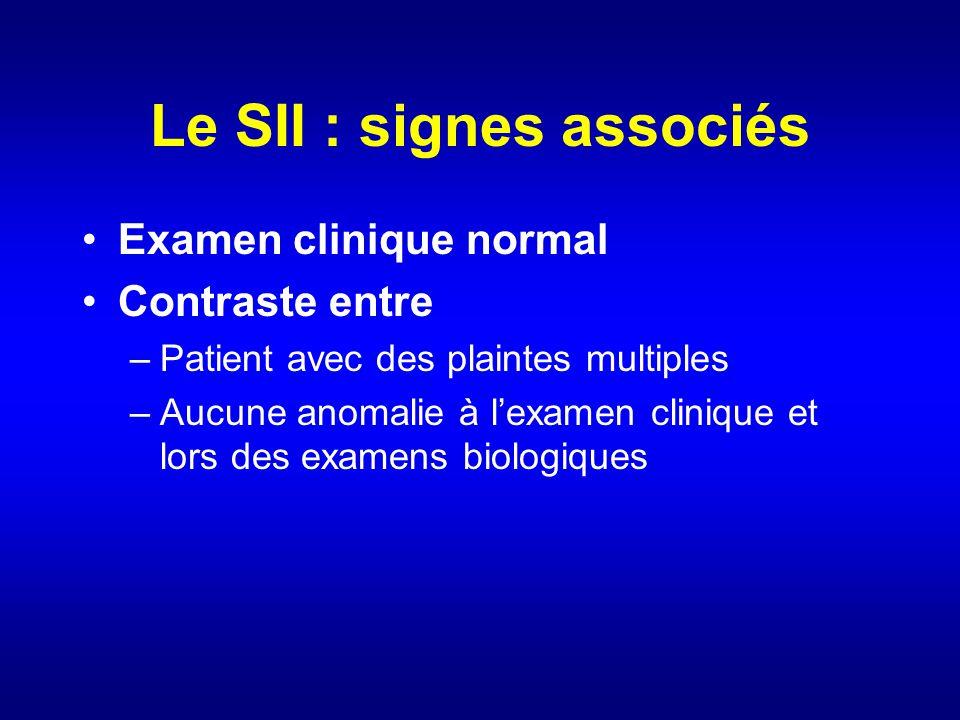 Le SII : signes associés Examen clinique normal Contraste entre –Patient avec des plaintes multiples –Aucune anomalie à lexamen clinique et lors des e