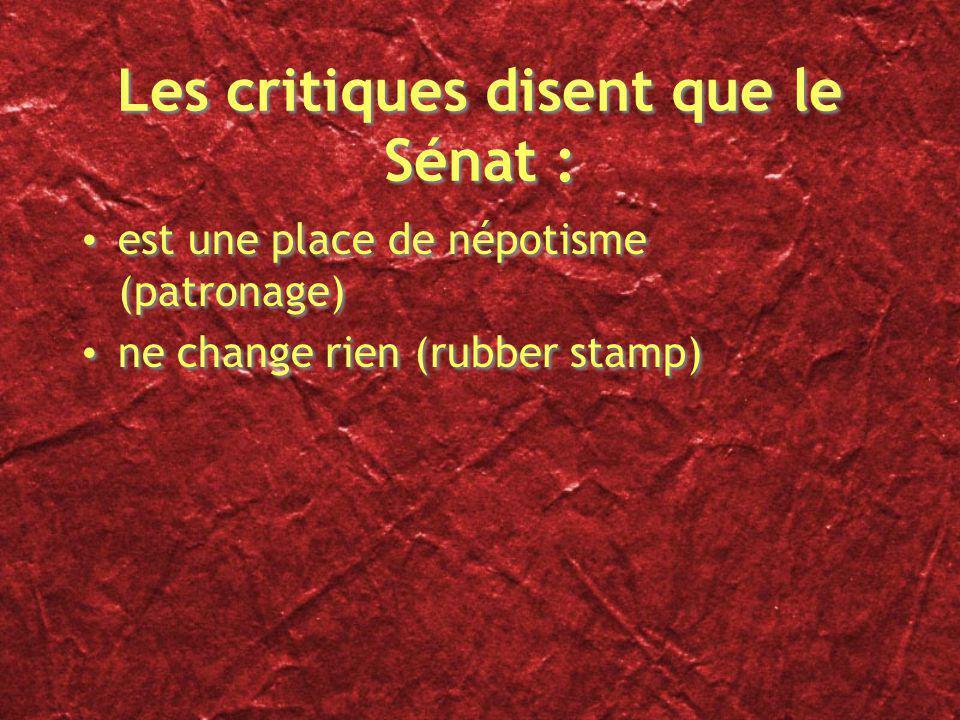 Les critiques disent que le Sénat : est une place de népotisme (patronage) ne change rien (rubber stamp) est une place de népotisme (patronage) ne cha