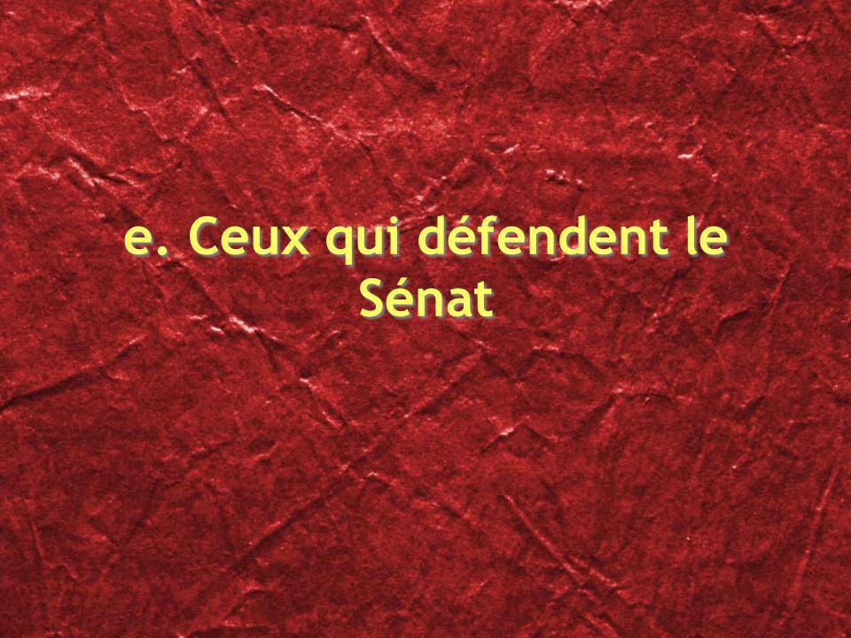 e. Ceux qui défendent le Sénat