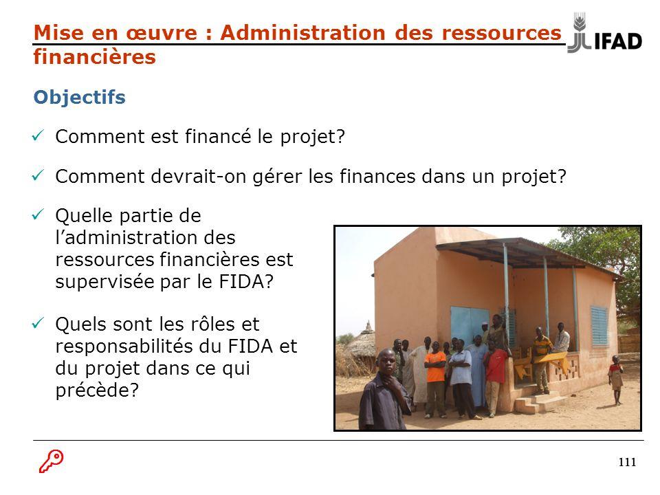 111 Comment est financé le projet? Comment devrait-on gérer les finances dans un projet? Quelle partie de ladministration des ressources financières e