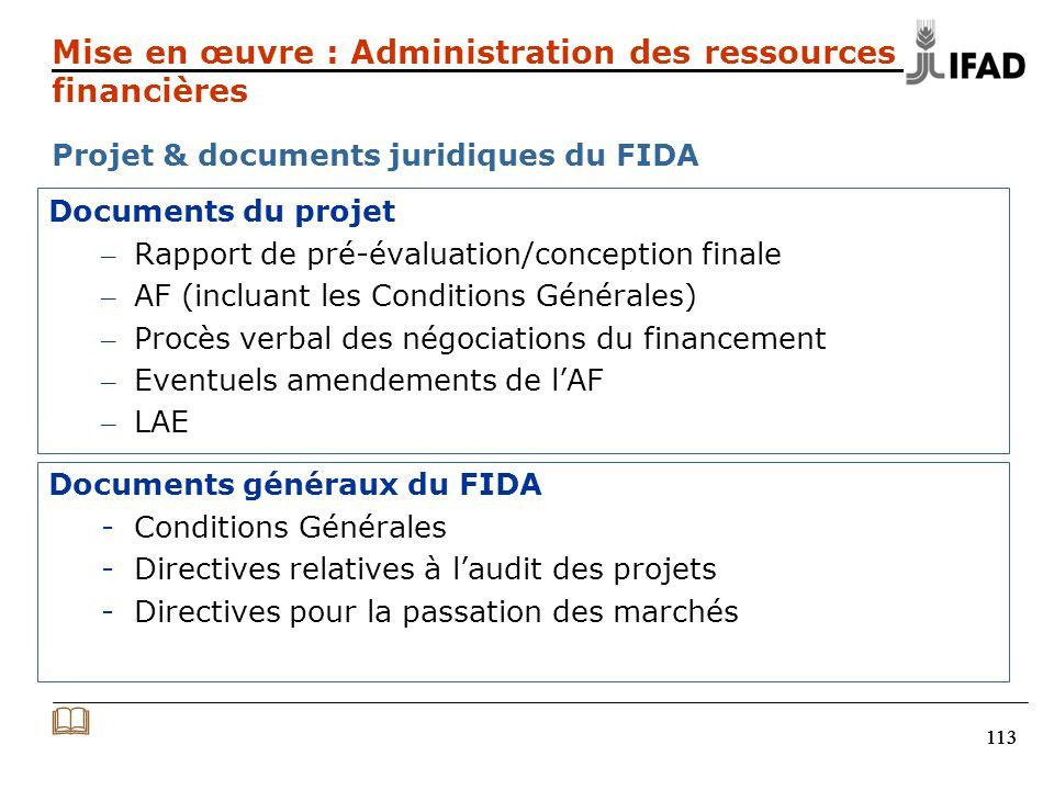 114 Les nouvelles CG sont approuvées par le CA du FIDA en avril 2009 pour: Simplifier & standardiser le modèle de lAF Répondre aux nouvelles modalités de supervision directe Harmoniser les instruments juridiques et les procédures au sein des institutions internationales Augmenter le niveau dappropriation du Bénéficiaire et encourager lutilisation des systèmes nationaux (lorsque cohérents avec les Directives du FIDA) Le nouveau modèle de lAF est de 3-4 pages (précédemment décrit dans la section relative au cycle du projet) Mise en œuvre : Administration des ressources financières Nouvelles Conditions générales & modèle de lAF