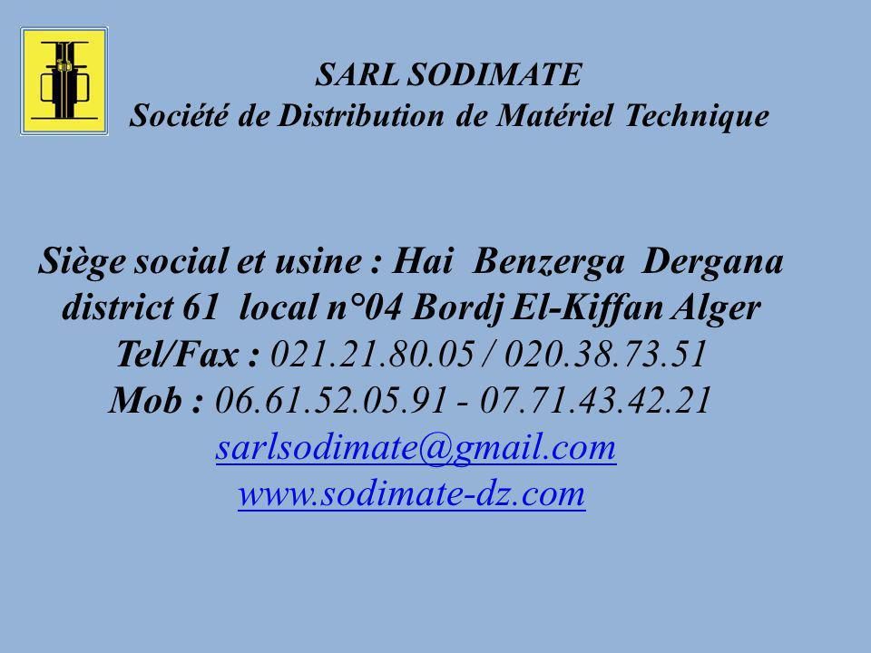 Siège social et usine : Hai Benzerga Dergana district 61 local n°04 Bordj El-Kiffan Alger Tel/Fax : 021.21.80.05 / 020.38.73.51 Mob : 06.61.52.05.91 -