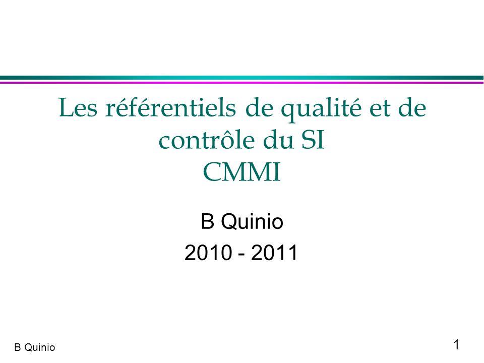 1 B Quinio Les référentiels de qualité et de contrôle du SI CMMI B Quinio 2010 - 2011