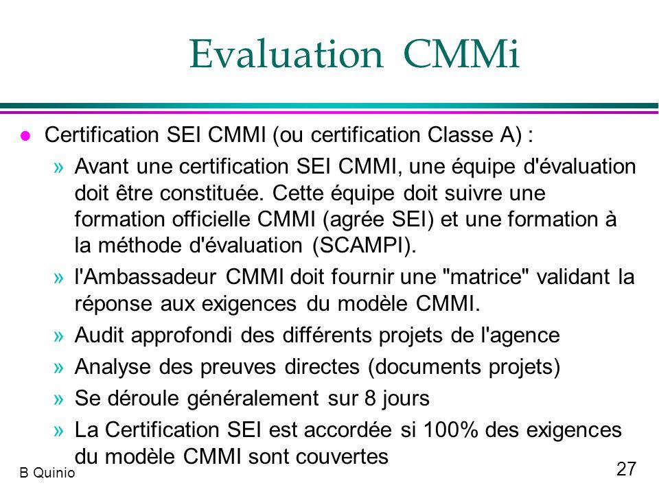 27 B Quinio l Certification SEI CMMI (ou certification Classe A) : »Avant une certification SEI CMMI, une équipe d'évaluation doit être constituée. Ce