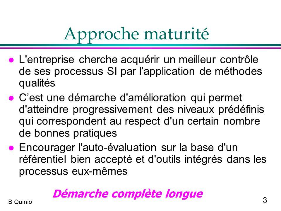 3 B Quinio Approche maturité l L'entreprise cherche acquérir un meilleur contrôle de ses processus SI par lapplication de méthodes qualités l Cest une