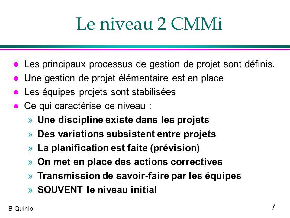 7 B Quinio l Les principaux processus de gestion de projet sont définis. l Une gestion de projet élémentaire est en place l Les équipes projets sont s