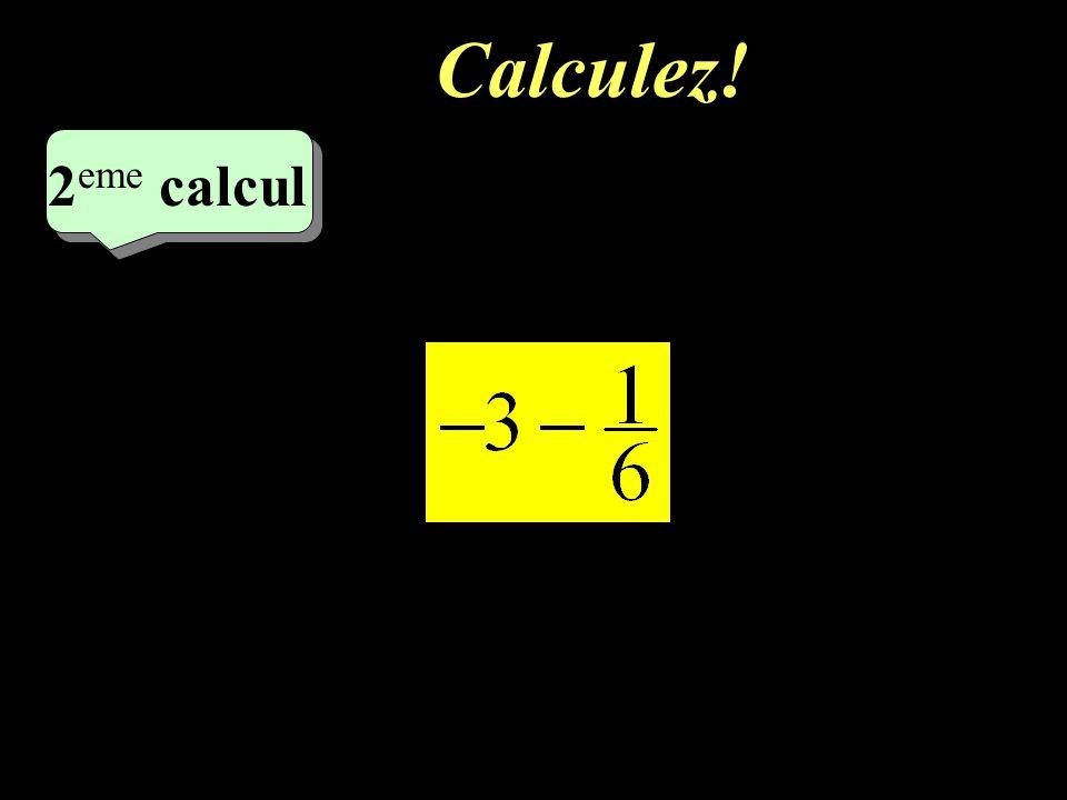 Calculez! –1–1 2 eme calcul 2 eme calcul 2 eme calcul