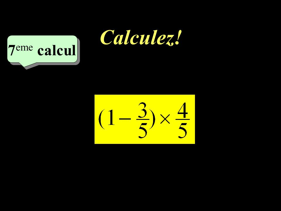 Calculez! –1–1 7 eme calcul 7 eme calcul 6 6 eme calcul
