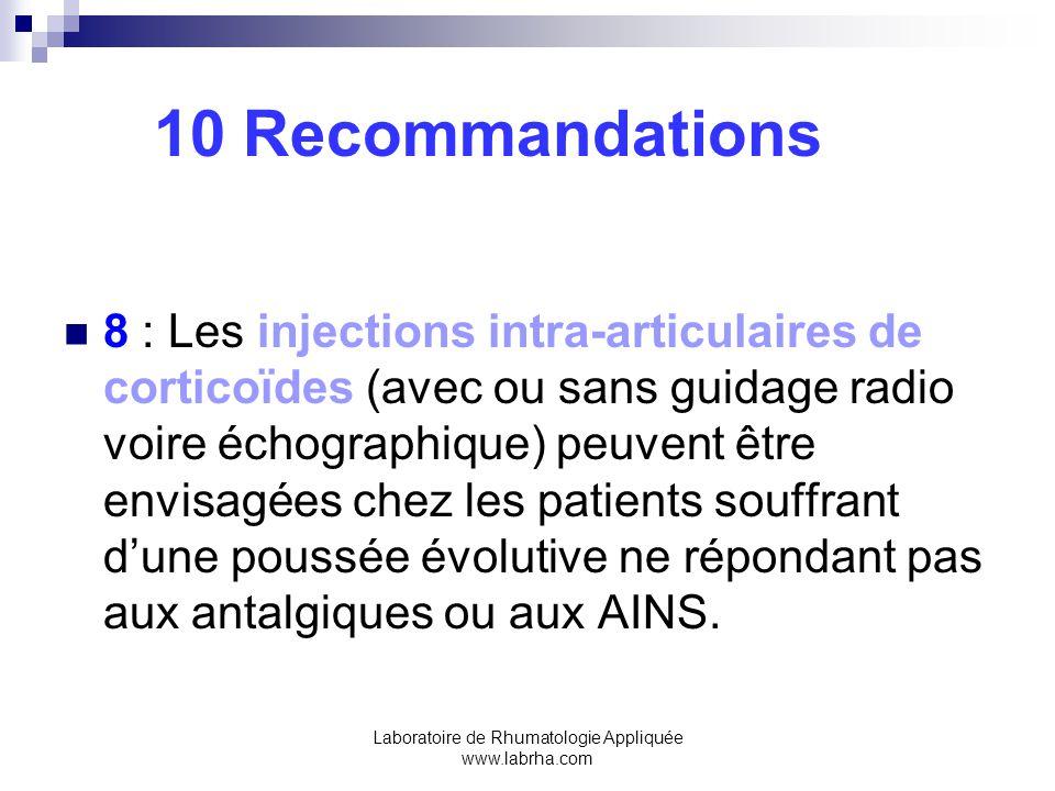 Laboratoire de Rhumatologie Appliquée www.labrha.com 10 Recommandations 8 : Les injections intra-articulaires de corticoïdes (avec ou sans guidage rad