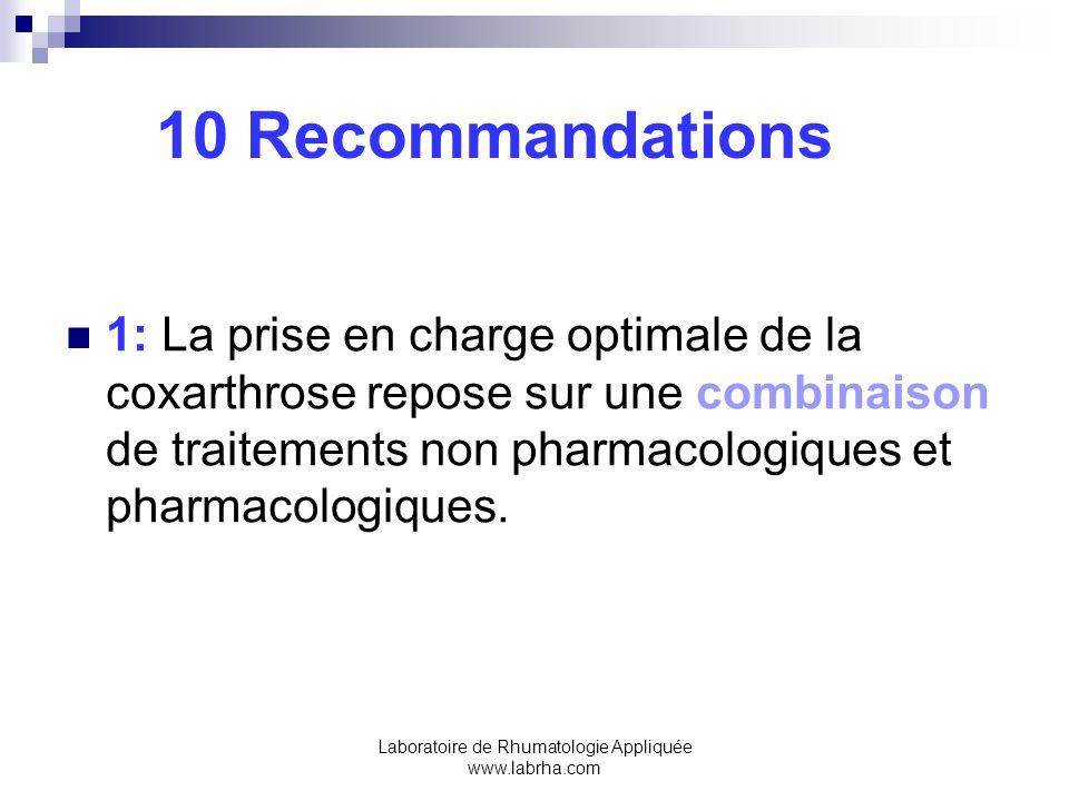 Laboratoire de Rhumatologie Appliquée www.labrha.com 10 Recommandations 1: La prise en charge optimale de la coxarthrose repose sur une combinaison de traitements non pharmacologiques et pharmacologiques.