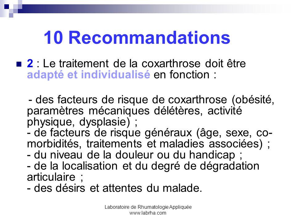 Laboratoire de Rhumatologie Appliquée www.labrha.com 10 Recommandations 2 : Le traitement de la coxarthrose doit être adapté et individualisé en fonct