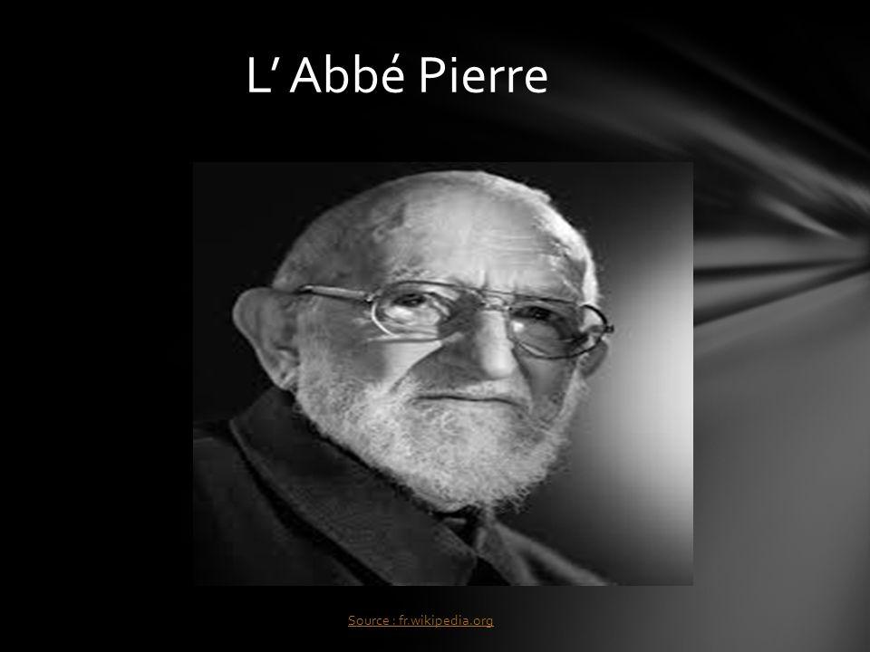 L Abbé Pierre Source : fr.wikipedia.org