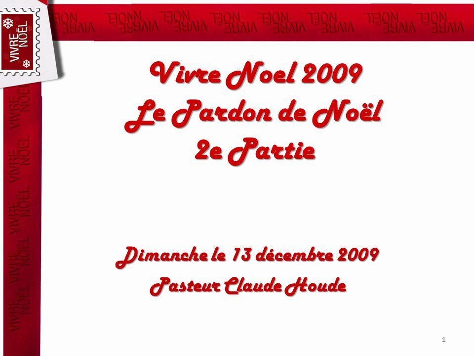 Vivre Noel 2009 Le Pardon de Noël 2e Partie Dimanche le 13 décembre 2009 Pasteur Claude Houde 1