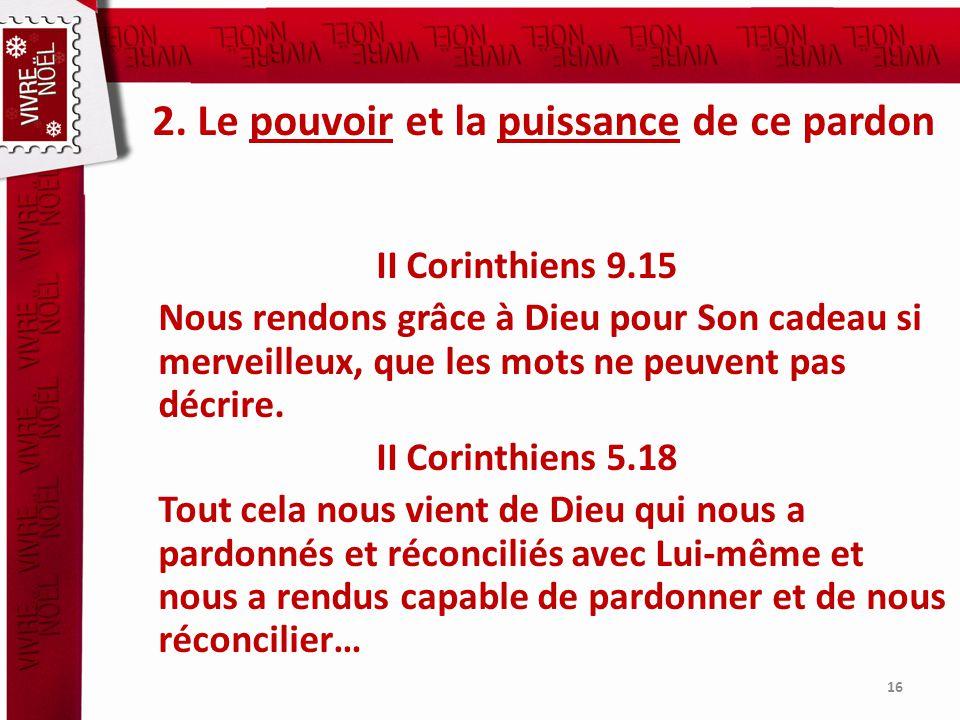 2. Le pouvoir et la puissance de ce pardon II Corinthiens 9.15 Nous rendons grâce à Dieu pour Son cadeau si merveilleux, que les mots ne peuvent pas d