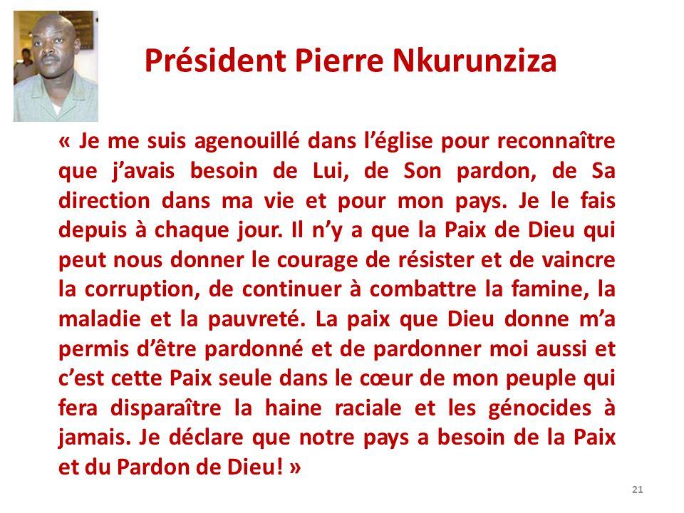 Président Pierre Nkurunziza « Je me suis agenouillé dans léglise pour reconnaître que javais besoin de Lui, de Son pardon, de Sa direction dans ma vie et pour mon pays.