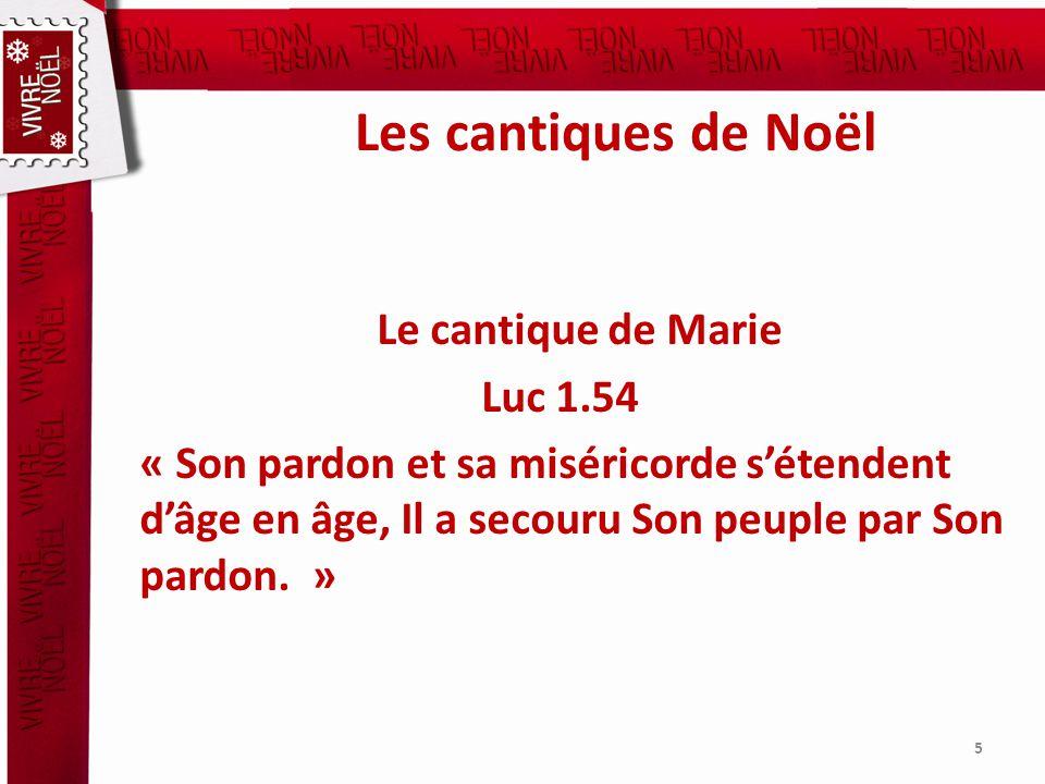 Les cantiques de Noël Le cantique de Marie Luc 1.54 « Son pardon et sa miséricorde sétendent dâge en âge, Il a secouru Son peuple par Son pardon.