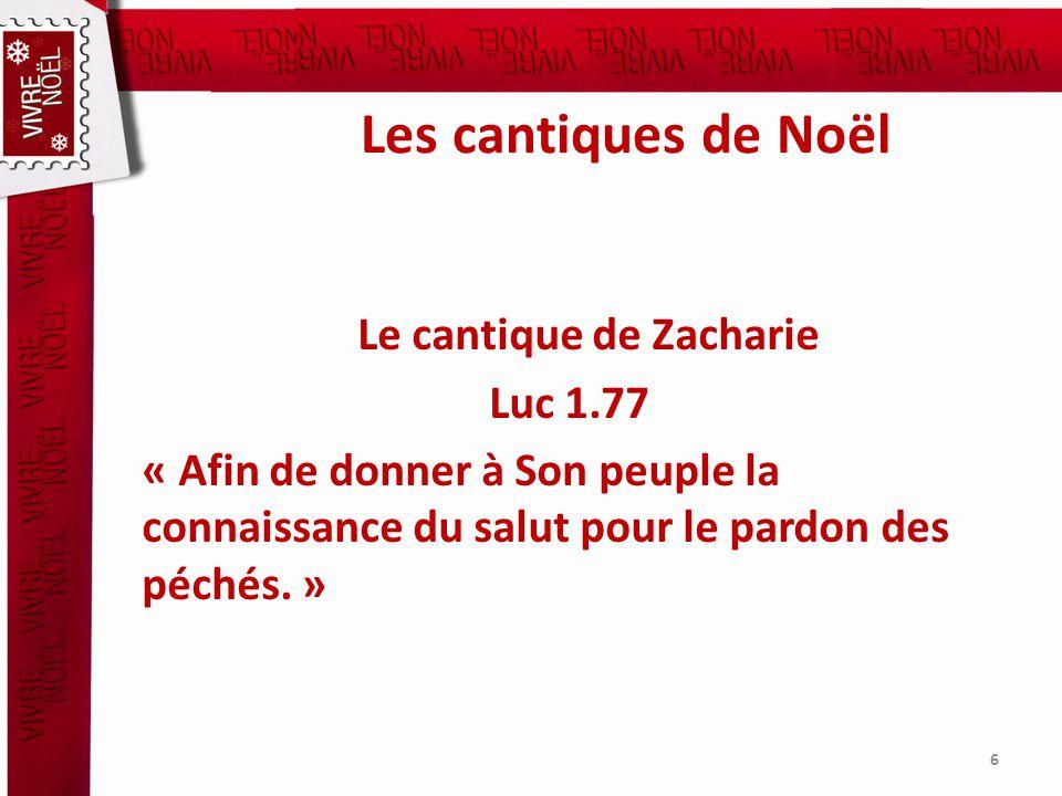 Les cantiques de Noël Le cantique de Zacharie Luc 1.77 « Afin de donner à Son peuple la connaissance du salut pour le pardon des péchés.