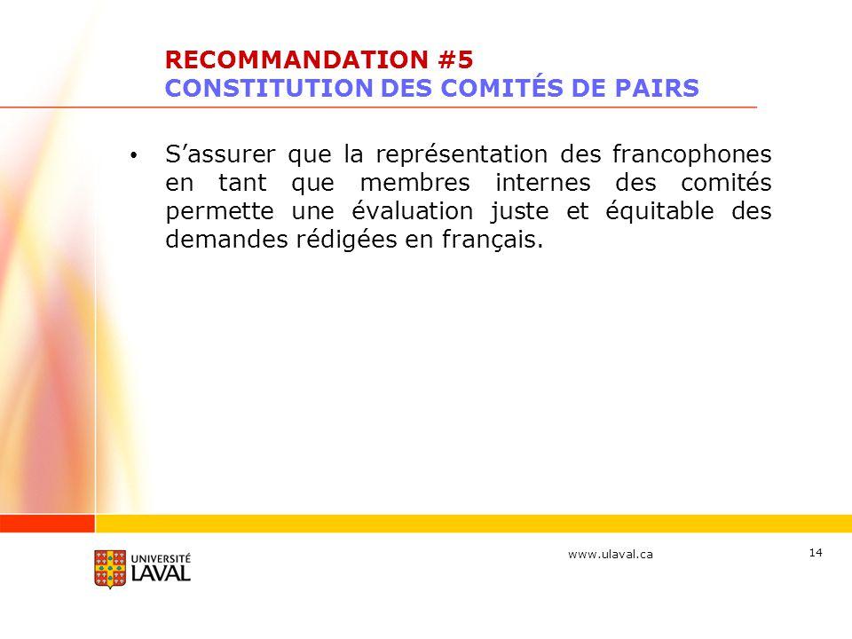 www.ulaval.ca 14 RECOMMANDATION #5 CONSTITUTION DES COMITÉS DE PAIRS Sassurer que la représentation des francophones en tant que membres internes des