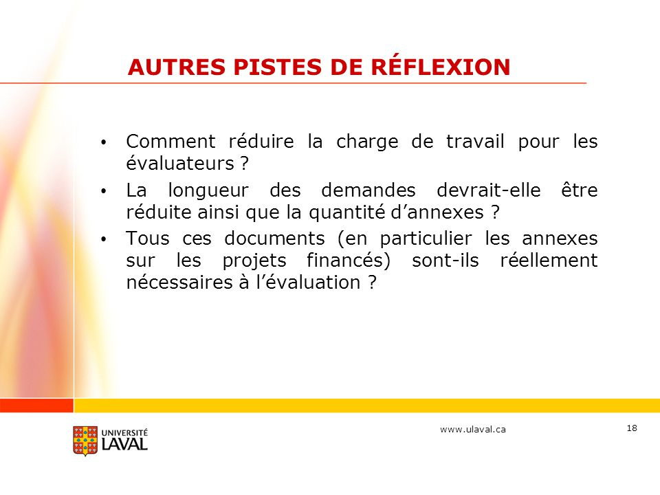 www.ulaval.ca 18 AUTRES PISTES DE RÉFLEXION Comment réduire la charge de travail pour les évaluateurs ? La longueur des demandes devrait-elle être réd