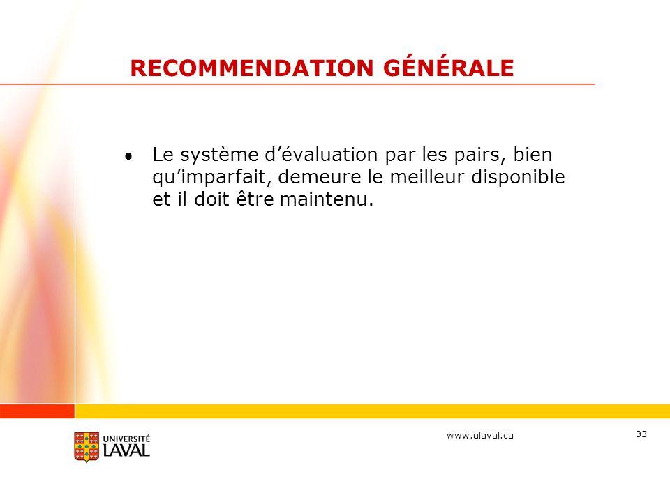 www.ulaval.ca 33 RECOMMENDATION GÉNÉRALE Le système dévaluation par les pairs, bien quimparfait, demeure le meilleur disponible et il doit être mainte