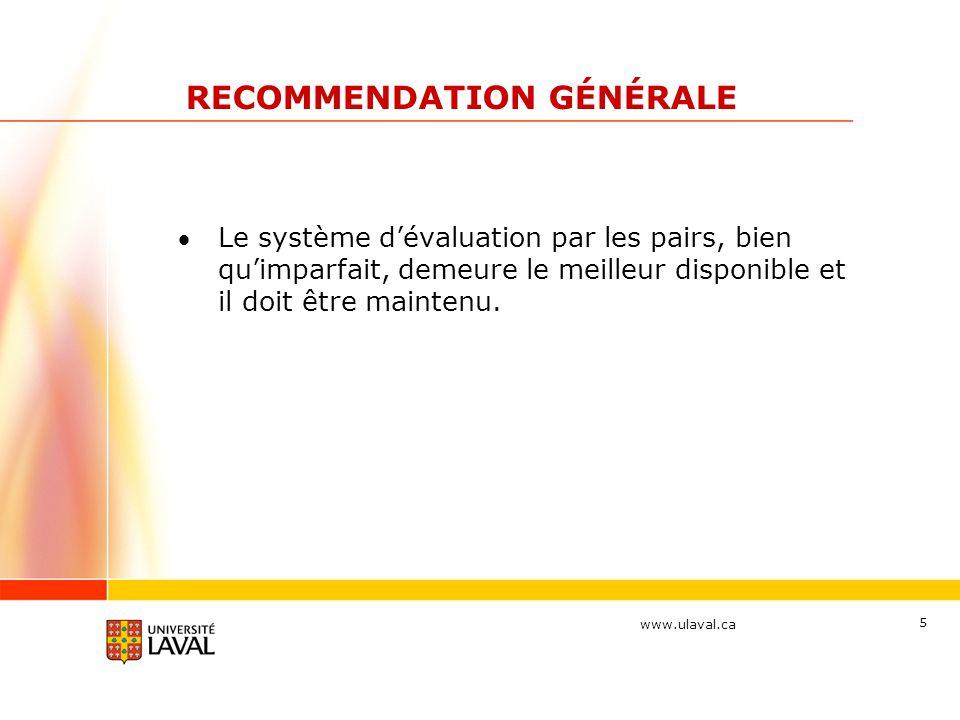 www.ulaval.ca 5 RECOMMENDATION GÉNÉRALE Le système dévaluation par les pairs, bien quimparfait, demeure le meilleur disponible et il doit être mainten