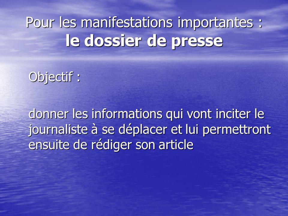 Pour les manifestations importantes : le dossier de presse Objectif : donner les informations qui vont inciter le journaliste à se déplacer et lui permettront ensuite de rédiger son article