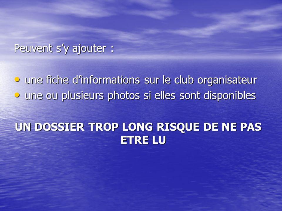 Peuvent sy ajouter : une fiche dinformations sur le club organisateur une fiche dinformations sur le club organisateur une ou plusieurs photos si elles sont disponibles une ou plusieurs photos si elles sont disponibles UN DOSSIER TROP LONG RISQUE DE NE PAS ETRE LU