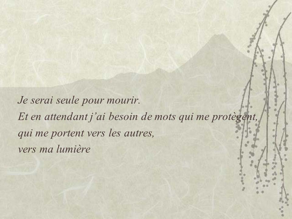 Je serai seule pour mourir et me rendre seule, au pays où je ne serai plus jamais seule. » Martha