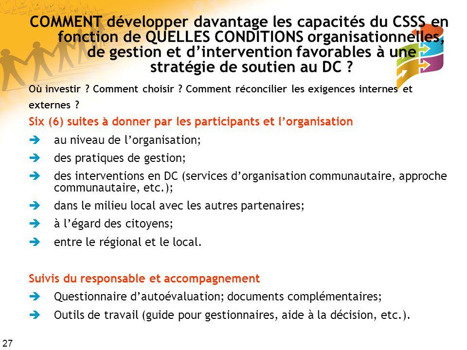27 COMMENT développer davantage les capacités du CSSS en fonction de QUELLES CONDITIONS organisationnelles, de gestion et dintervention favorables à une stratégie de soutien au DC .