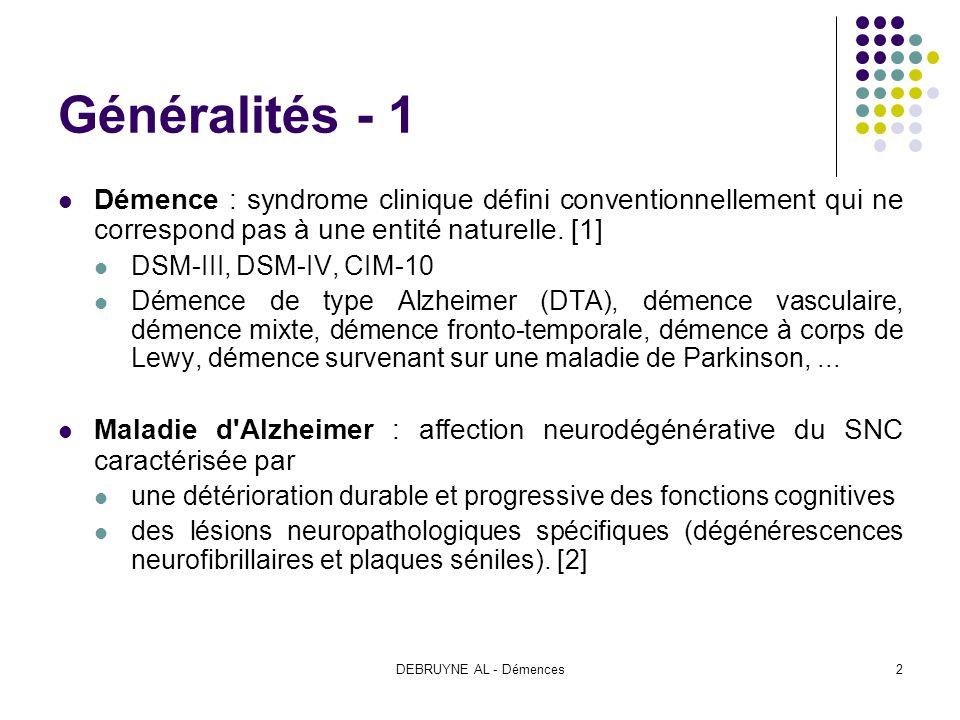 DEBRUYNE AL - Démences2 Généralités - 1 Démence : syndrome clinique défini conventionnellement qui ne correspond pas à une entité naturelle. [1] DSM-I