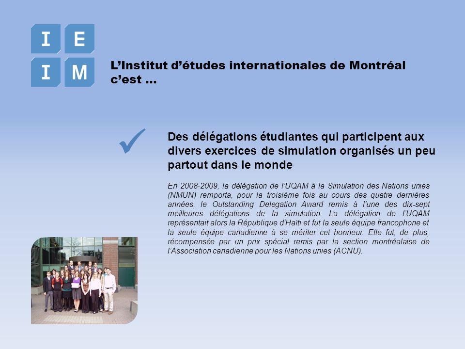 Des délégations étudiantes qui participent aux divers exercices de simulation organisés un peu partout dans le monde LInstitut détudes internationales de Montréal cest … En 2008-2009, la délégation de lUQAM à la Simulation des Nations unies (NMUN) remporta, pour la troisième fois au cours des quatre dernières années, le Outstanding Delegation Award remis à lune des dix-sept meilleures délégations de la simulation.
