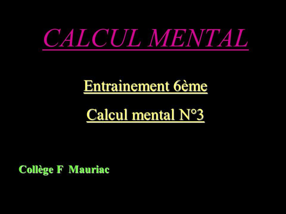 CALCUL MENTAL Entrainement 6ème Calcul mental N°3 Collège F Mauriac
