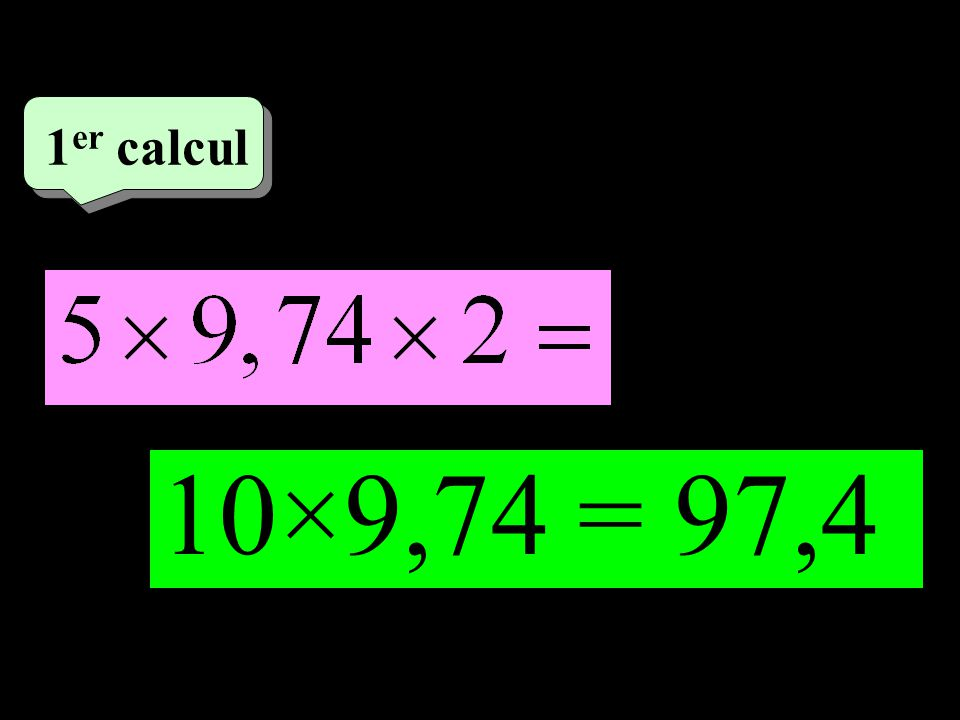 –1–1 1 er calcul 10×9,74 = 97,4