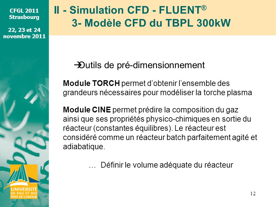 CFGL 2011 Strasbourg 22, 23 et 24 novembre 2011 II - Simulation CFD - FLUENT ® 3- Modèle CFD du TBPL 300kW 12 Outils de pré-dimensionnement Module TOR