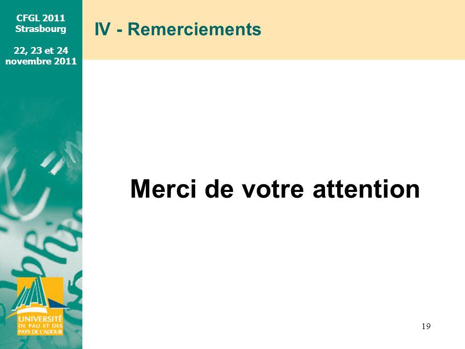 CFGL 2011 Strasbourg 22, 23 et 24 novembre 2011 IV - Remerciements 19 Merci de votre attention