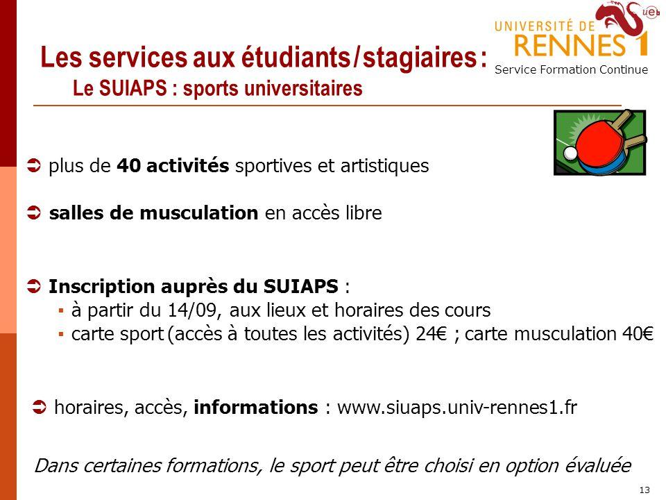 Service Formation Continue 13 Les services aux étudiants / stagiaires : Le SUIAPS : sports universitaires plus de 40 activités sportives et artistique