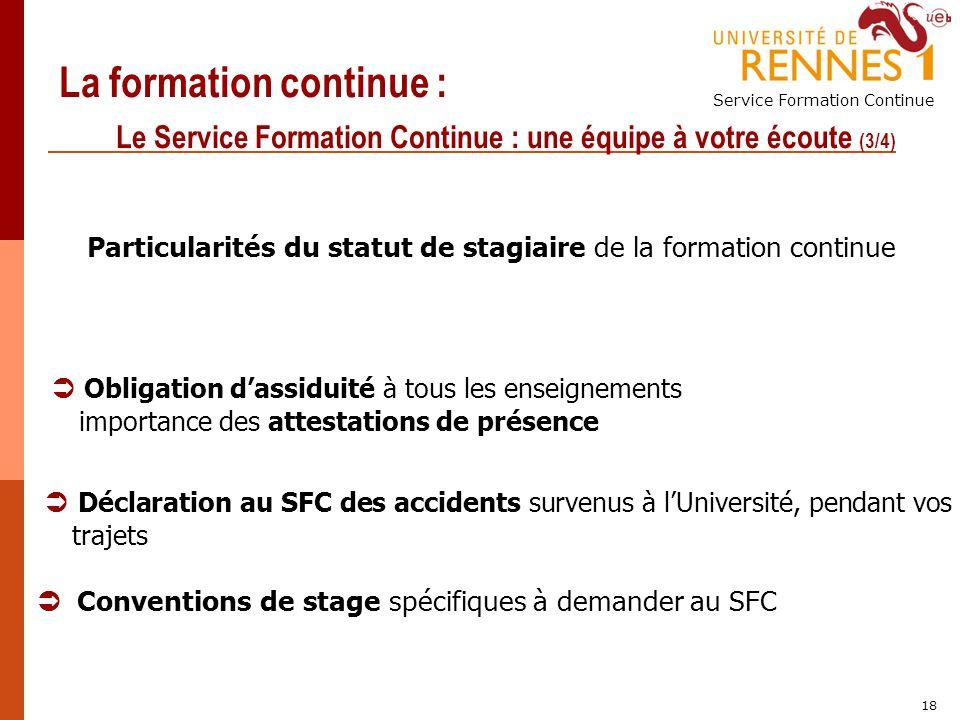 Service Formation Continue 18 La formation continue : Le Service Formation Continue : une équipe à votre écoute (3/4) Conventions de stage spécifiques