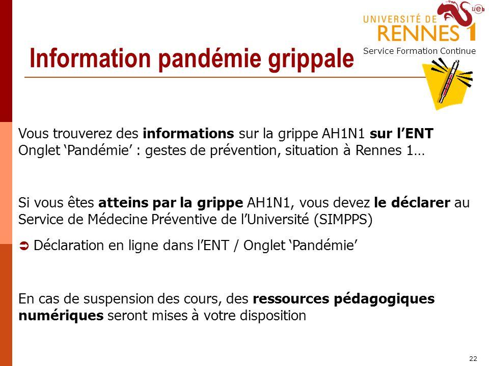 Service Formation Continue 22 Information pandémie grippale Si vous êtes atteins par la grippe AH1N1, vous devez le déclarer au Service de Médecine Pr