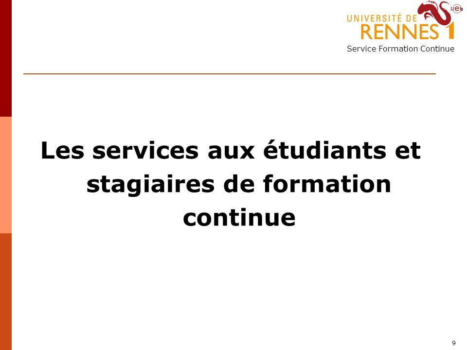 Service Formation Continue 9 Les services aux étudiants et stagiaires de formation continue