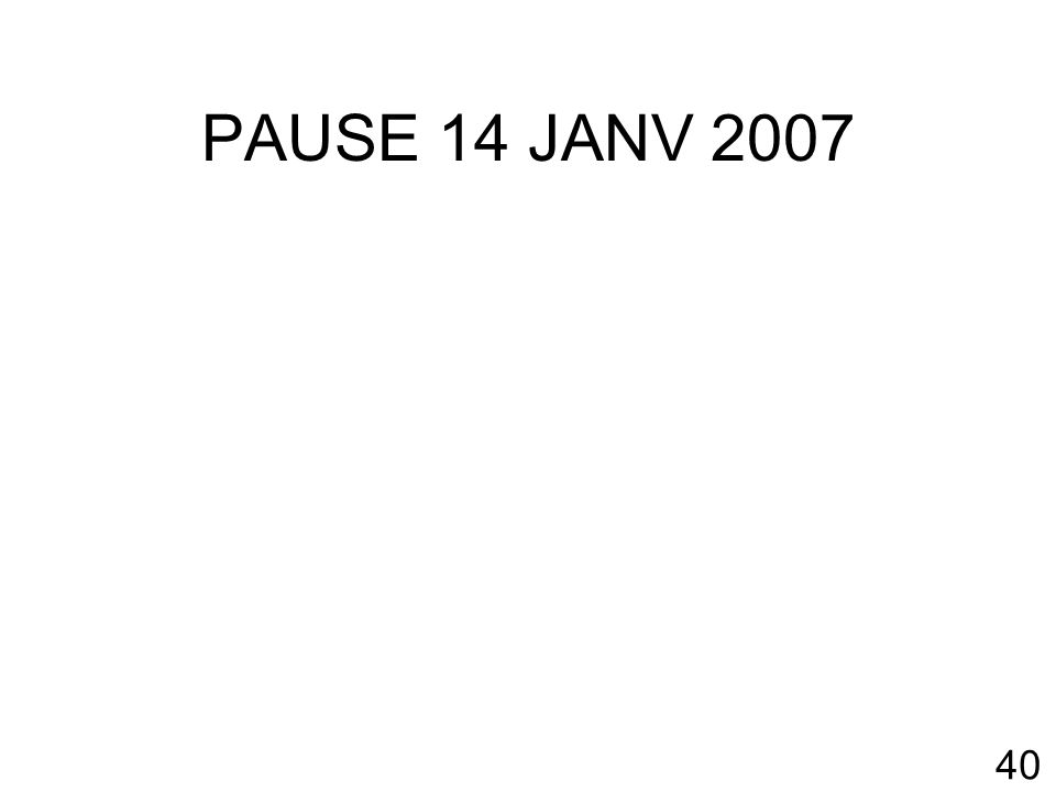 40 PAUSE 14 JANV 2007