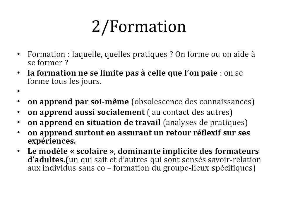 2/Formation Formation : laquelle, quelles pratiques ? On forme ou on aide à se former ? la formation ne se limite pas à celle que lon paie : on se for