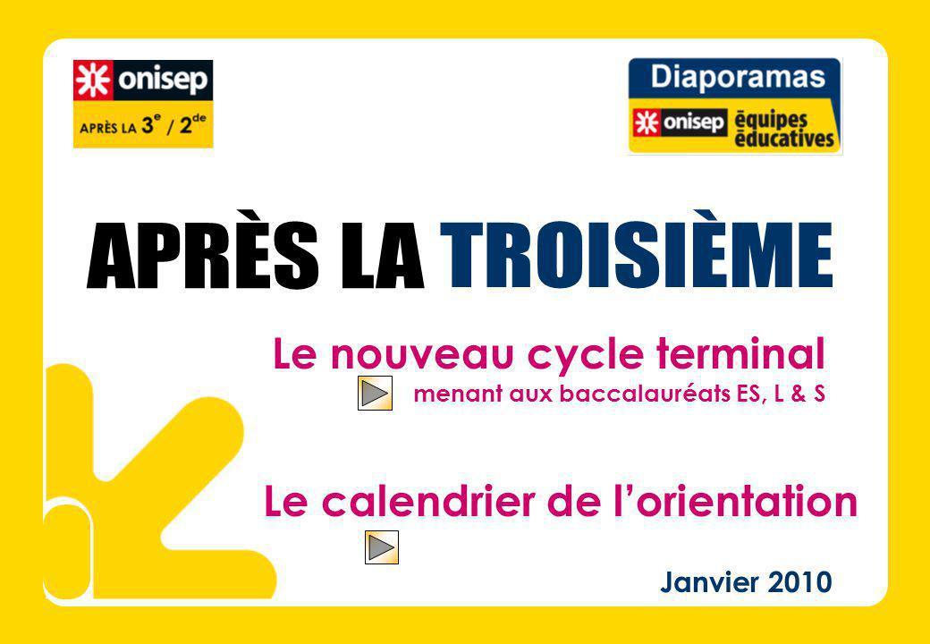 Janvier 2010 Le nouveau cycle terminal menant aux baccalauréats ES, L & S Le calendrier de lorientation