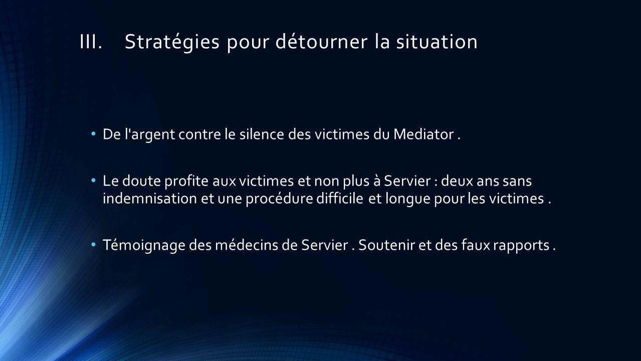 III.Stratégies pour détourner la situation De l argent contre le silence des victimes du Mediator.