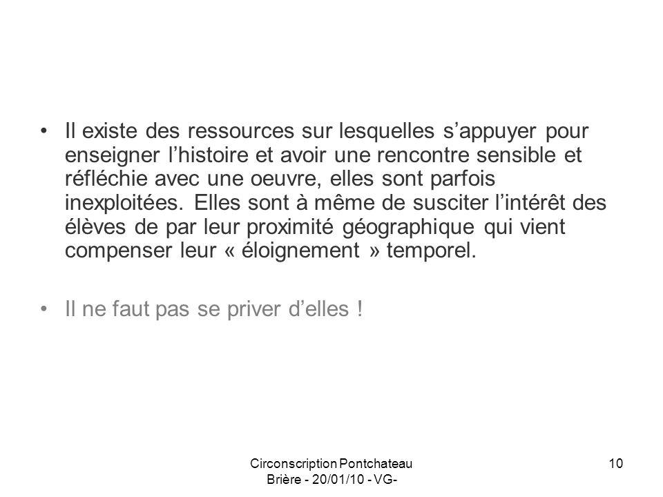 Circonscription Pontchateau Brière - 20/01/10 - VG- 10 Il existe des ressources sur lesquelles sappuyer pour enseigner lhistoire et avoir une rencontr