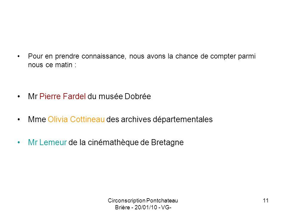 Circonscription Pontchateau Brière - 20/01/10 - VG- 11 Pour en prendre connaissance, nous avons la chance de compter parmi nous ce matin : Mr Pierre F