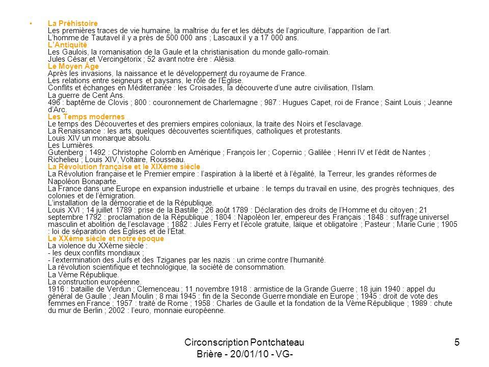 Circonscription Pontchateau Brière - 20/01/10 - VG- 6 2- Lhistoire des arts L enseignement de l histoire des arts est fondé sur une approche pluridisciplinaire des œuvres d art qui permet aux élèves de maîtriser les repères historiques et culturels indispensables pour comprendre les oeuvres et enrichir leur pratique artistique.