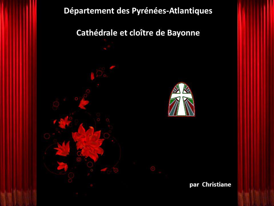 par Christiane Département des Pyrénées-Atlantiques Cathédrale et cloître de Bayonne